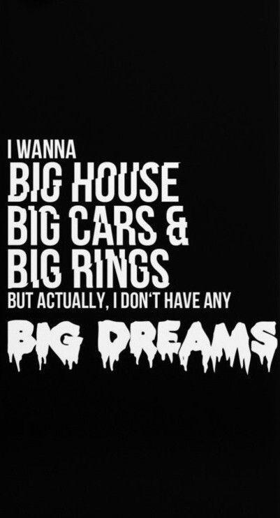 I wanna big house, big cars, and big rings, but actually, I don't have any big dreams~ No More Dream