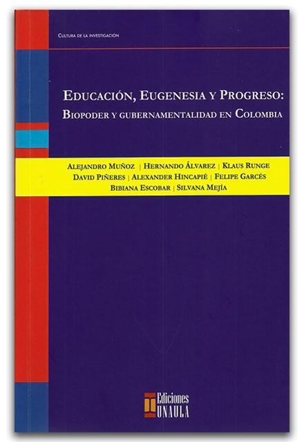 Educación, eugenesia y progreso. Biopoder y gubernamentalidad en Colombia – Ediciones UNAULA    http://www.librosyeditores.com/tiendalemoine/2599-educacion-eugenesia-y-progreso-biopoder-y-gubernamentalidad-en-colombia.html    Editores y distribuidores.