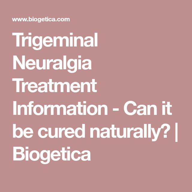 Trigeminal Neuralgia Treatment Information - Can it be cured naturally? | Biogetica