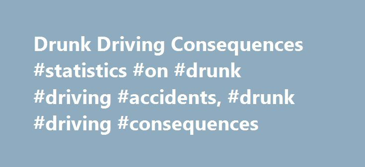 The crime of drunk driving effects and consequences