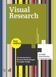 Noble, I. (2011). Visual research : An introduction to research methodologies in graphic design (2nd ed.). Lausanne: AVA Publishing. http://primo.unilinc.edu.au/SAQ:aleph002170690