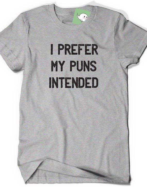 I PREFER My PUNS Intended T-Shirt T Shirt Tees Funny Ladies Womens Mens Gift ideas Present Geek Nerd Tshirt Geekery English Major Punny