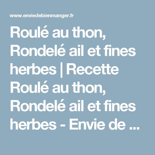 Roulé au thon, Rondelé ail et fines herbes   Recette Roulé au thon, Rondelé ail et fines herbes - Envie de bien manger