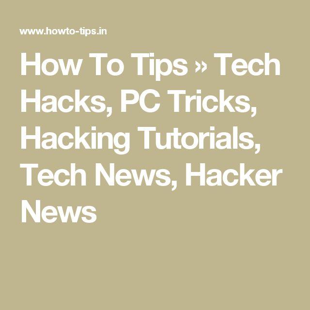 How To Tips » Tech Hacks, PC Tricks, Hacking Tutorials, Tech News, Hacker News