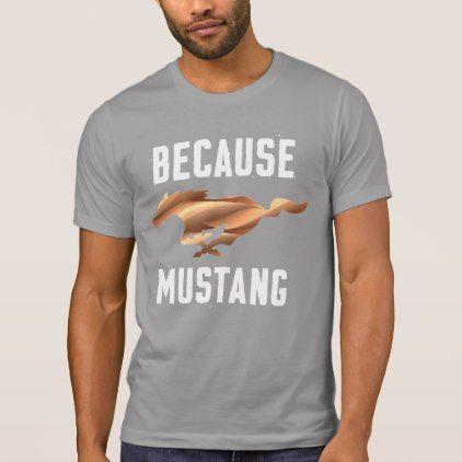 Because Mustang T-Shirt - template gifts custom diy customize