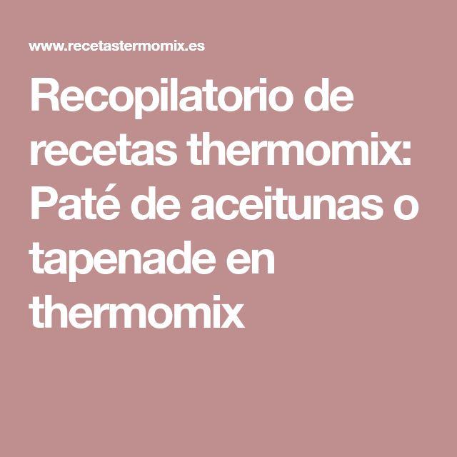 Recopilatorio de recetas thermomix: Paté de aceitunas o tapenade en thermomix