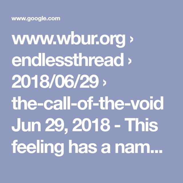 Www Wbur Org Endlessthread 2018 06 29 The Call Of The Void Jun 29 2018 This Feeling Has A Name Feelings Inspiration For Kids The Anarchist Cookbook