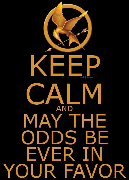 Keep Calm and May the Odds be ever in your favor #hungergames