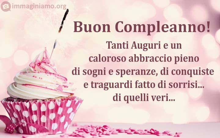 Buon Compleanno E Tanti Auguri E Un Caloroso Abbraccio Pieno Di Sogni E Speranze Di Conquiste E Auguri Di Compleanno Buon Compleanno Auguri Di Buon Compleanno