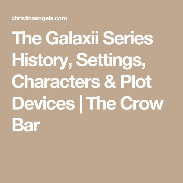 The Galaxii Series History, Settings, Characters & Plot Devices | The Crow Bar
