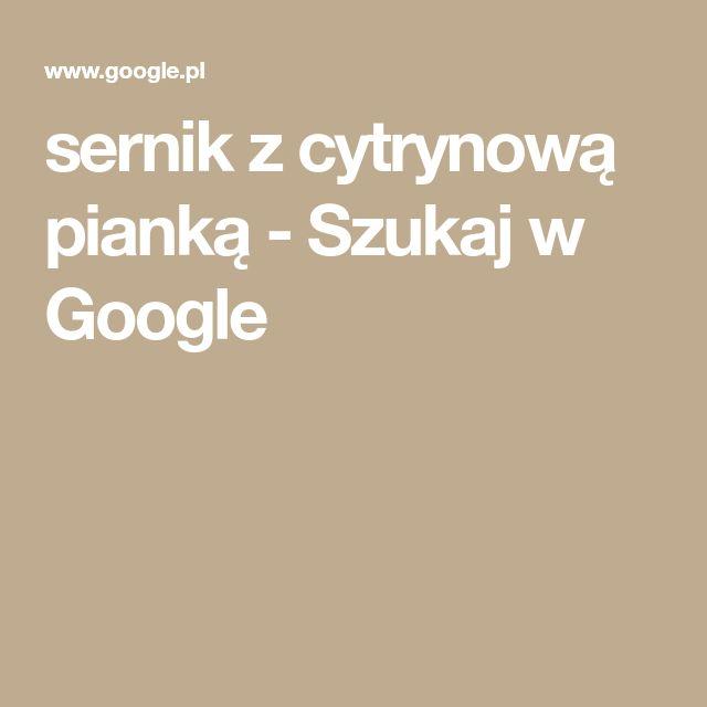 sernik z cytrynową pianką - Szukaj w Google