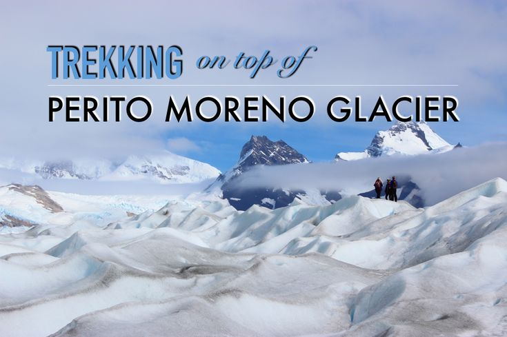 Everyone visits Perito Moreno Glacier in Argentina, but did you know you can hike across it?