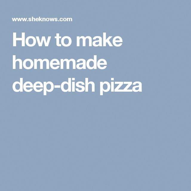 How to make homemade deep-dish pizza #stepstoowningadaycare