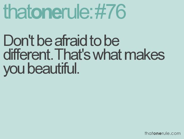 Don't be afraid to be different. That's what makes you beautiful. #inspirational #quote