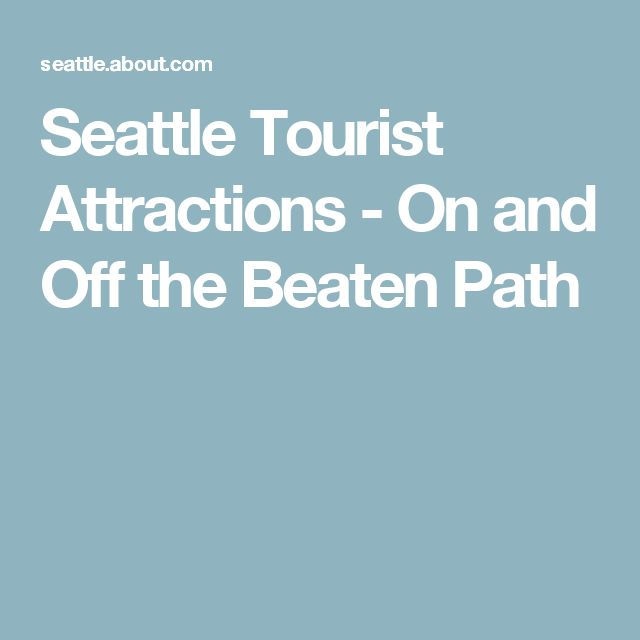 Seattle Tourist Attractions - On and Off the Beaten Path