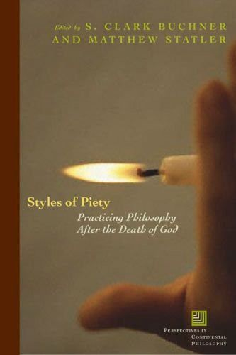 Styles of Piety: Practicing Philosophy after the Death of God (Perspectives in Continental Philosophy)