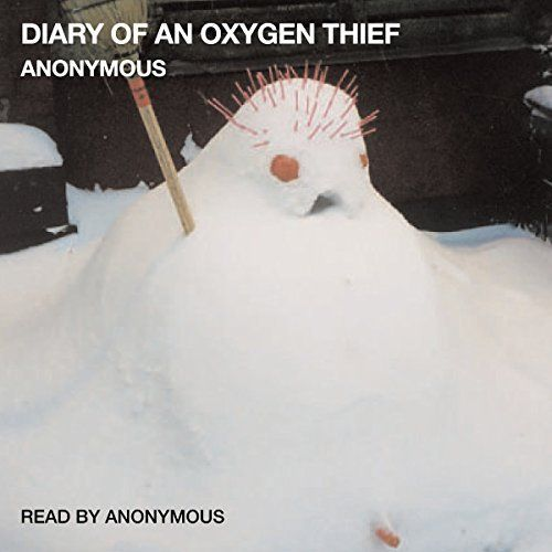 Diary of an Oxygen Thief written & narrated by anonymous