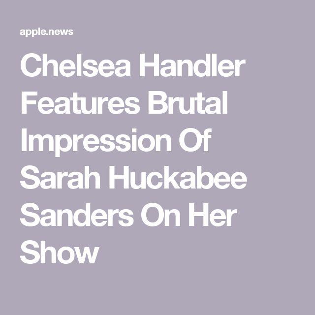 Chelsea Handler Features Brutal Impression Of Sarah Huckabee Sanders On Her Show