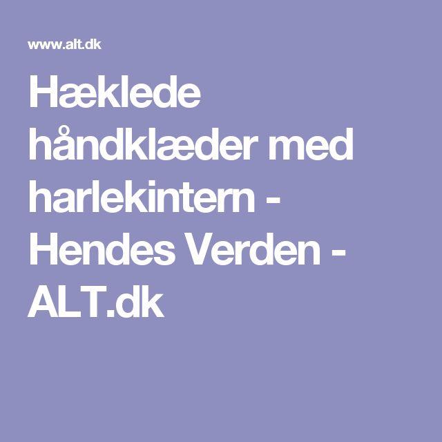 Hæklede håndklæder med harlekintern - Hendes Verden - ALT.dk