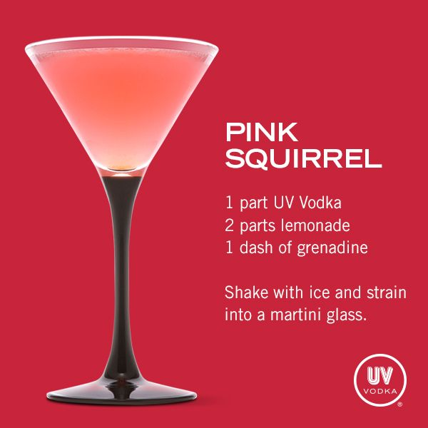 UV Vodka Recipe: Pink Squirrel_ • 1 part UV Vodka_ • 2 parts lemonade_ • 1 dash of grenadine_ _Shake with ice and strain into a martini glass.