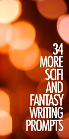 34 More Scifi and Fantasy Writing Prompts