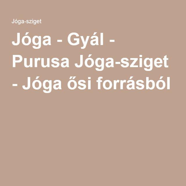 Jóga - Gyál - Purusa Jóga-sziget - Jóga ősi forrásból