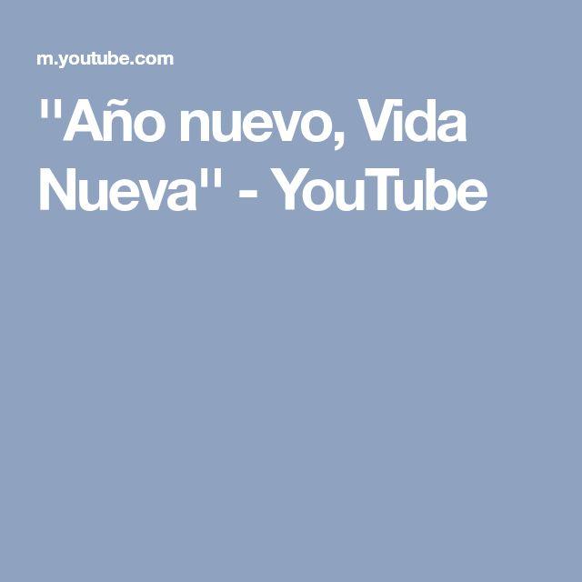 ''Año nuevo, Vida Nueva'' - YouTube
