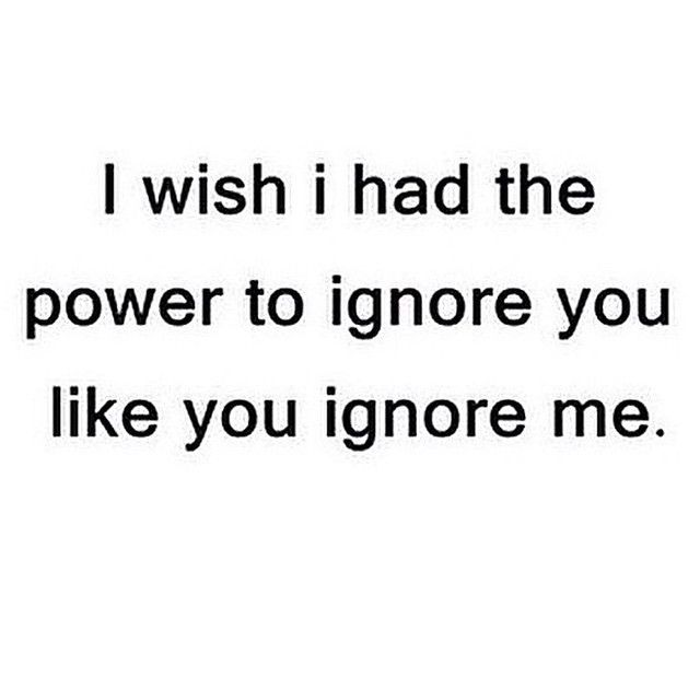 ignore you love quotes quotes quote sad heart broken relationship quotes girl quotes quotes and sayings image quotes picture quotes