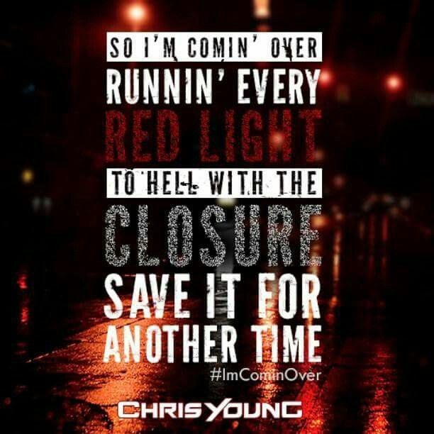 """""""Try not to think about you, but it ain't workin'! Why put out a fire when it's still burnin'? Just when I think movin' on's, gettin' closer... I'm comin' over!""""... """"I'm Comin' Over""""- Chris Young ❤."""