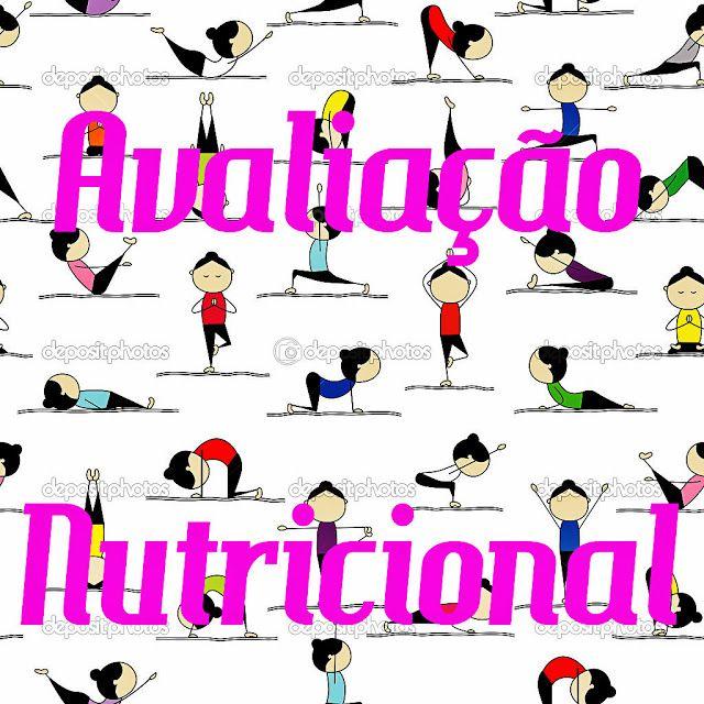 Gostei Indiquei: Papo Fitness: Avaliação Nutricional