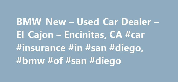 BMW New – Used Car Dealer – El Cajon – Encinitas, CA #car #insurance #in #san #diego, #bmw #of #san #diego http://usa.nef2.com/bmw-new-used-car-dealer-el-cajon-encinitas-ca-car-insurance-in-san-diego-bmw-of-san-diego/  # BMW of San Diego Welcome to BMW of San Diego. As a proud member of Penske Automotive Group, we are dedicated to serving all of your automotive needs and providing the best customer experience possible. BMW of San Diego is one of the most renowned BMW dealerships in the San…