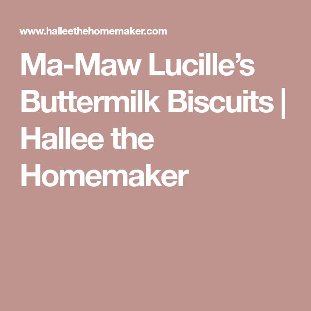 Ma-Maw Lucille's Buttermilk Biscuits   Hallee the Homemaker