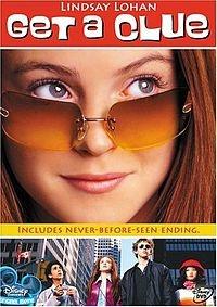 Get a Clue -   Rating: G Length: 83 mins. Year: 2002 Cast: Lindsay Lohan, Brenda Song