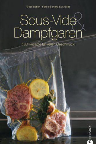 Sous-Vide & Dampfgaren: 100 Rezepte für vollen Geschmack. Das Sous-Vide-Kochbuch mit internationalen Rezepten aus dem Dampfgarer und Wasserbad inkl. Tipps zur schonenden Garmethode von Götz Beller http://www.amazon.de/dp/3862445887/ref=cm_sw_r_pi_dp_ShYywb1QTXV6K