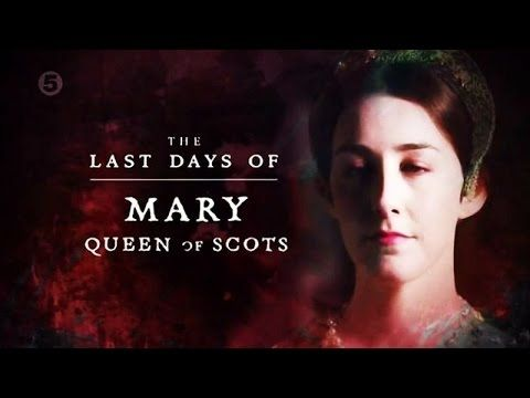 Channel 5 - The Last Days Of  Mary Queen of Scots (2015)