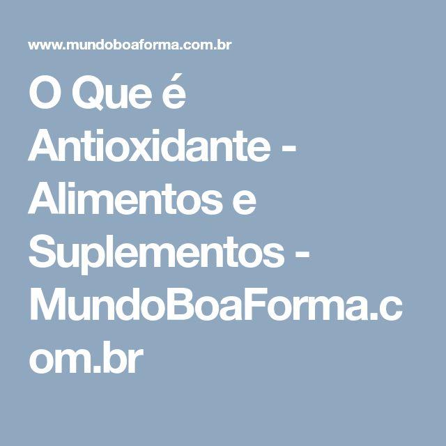 O Que é Antioxidante - Alimentos e Suplementos - MundoBoaForma.com.br