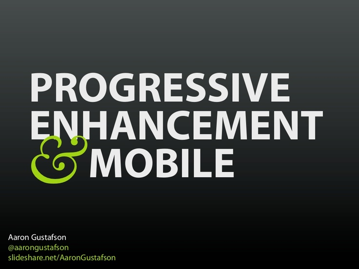 progressive-enhancement-mobile by Aaron Gustafson via Slideshare