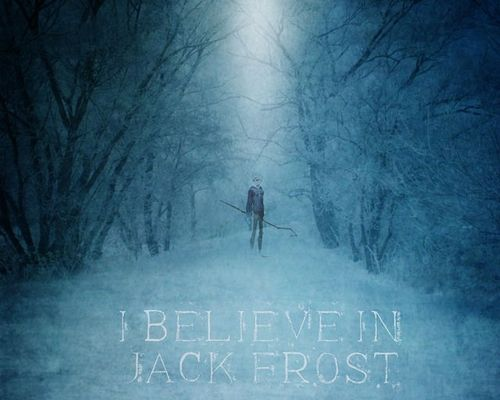 I believe in Jack Frost ...  Jack Frost, Rise of the Guardians