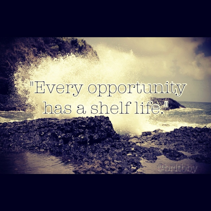 "Opportunity Quotes Pinterest: ""Every Opportunity Has A Shelf Life."""