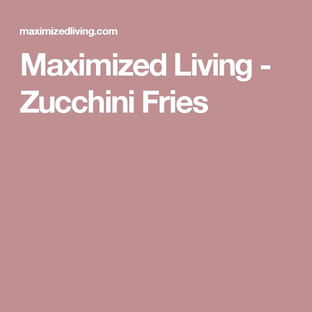 Maximized Living - Zucchini Fries