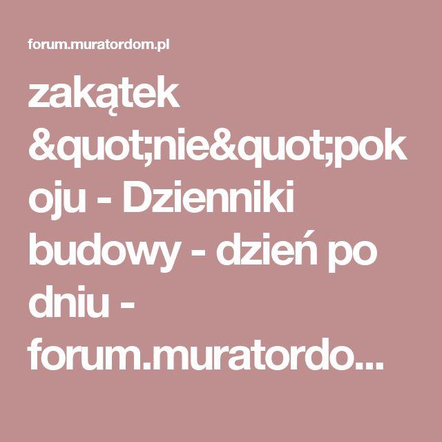 """zakątek """"nie""""pokoju - Dzienniki budowy - dzień po dniu - forum.muratordom.pl"""