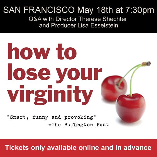 """It's the San Francisco screening of """"How To Lose Your Virginity"""" Ticket holders can join Director Therese Shechter and Producer Lisa Esselstein for pre- and post-screening events. Tickets only at https://www.tugg.com/go/xajs0c"""