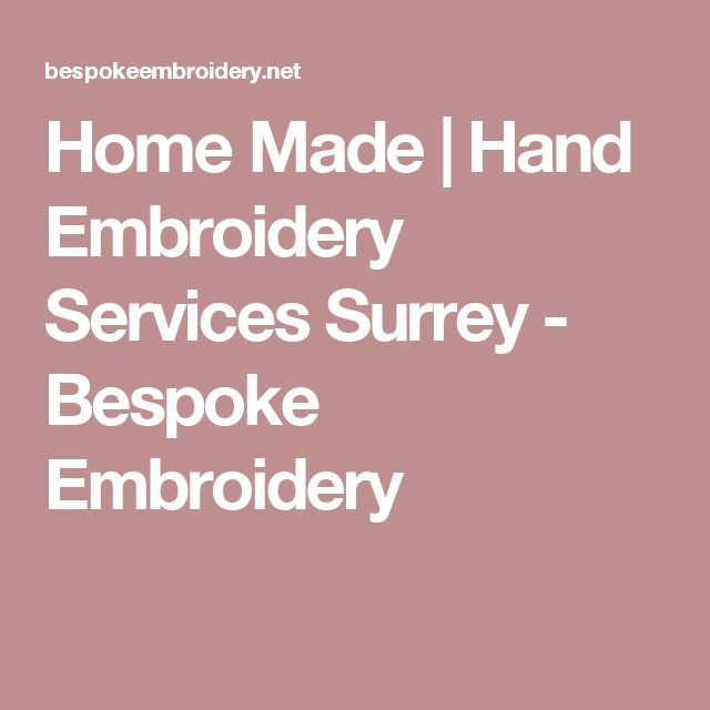 Home Made | Hand Embroidery Services Surrey - Bespoke Embroidery
