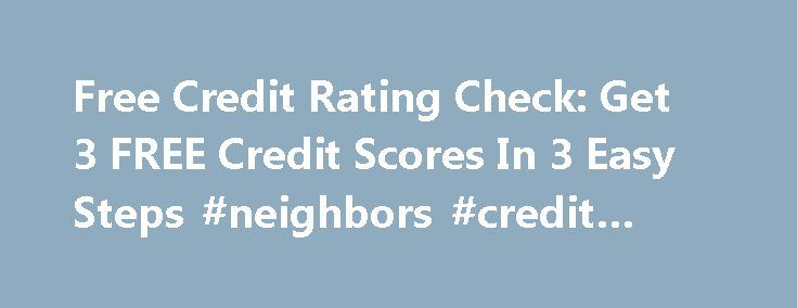 Free Credit Rating Check: Get 3 FREE Credit Scores In 3 Easy Steps #neighbors #credit #union http://credit.remmont.com/free-credit-rating-check-get-3-free-credit-scores-in-3-easy-steps-neighbors-credit-union/  #credit rating check free # free credit rating check Free credit rating check Your needs should be your number one Read More...The post Free Credit Rating Check: Get 3 FREE Credit Scores In 3 Easy Steps #neighbors #credit #union appeared first on Credit.