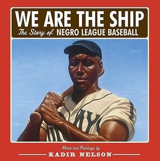 We are the Ship: The Story of Negro League Baseball by Kadir Nelson. 2009 Sibert Award. 2009 Orbis Pictus Honor