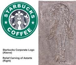 "The Starbucks logo is dedicated to the Goddess Astarte(Asherah from the Bible). ""What do I imply then? That food offered to idols is anything, or that an idol is anything? No, I imply that what pagans sacrifice they offer to demons and not to God. I do not want you to be participants with demons. You cannot drink the cup of the Lord and the cup of demons. You cannot partake of the table of the Lord and the table of demons."" (1 Corinthians 10:19-21 ESV)"