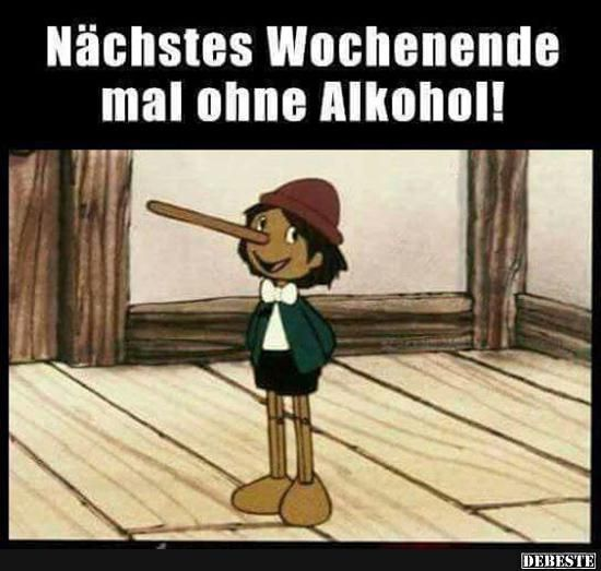 Nächstes Wochenende mal ohne Alkohol! Pinoccio lustig witzig Sprüche Bild Bild…