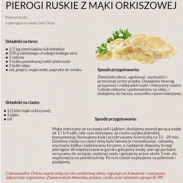 Chyba każdy z nas lubi pierogi :-) ale czy jedliście pierogi ruskie z mąki orkiszowej? Poniżej przepis, jeżeli macie jakieś swoje ciekawe przepisy, podzielcie się nimi z nami