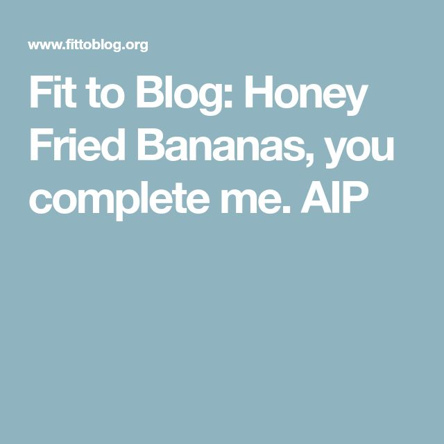 Fit to Blog: Honey Fried Bananas, you complete me. AIP