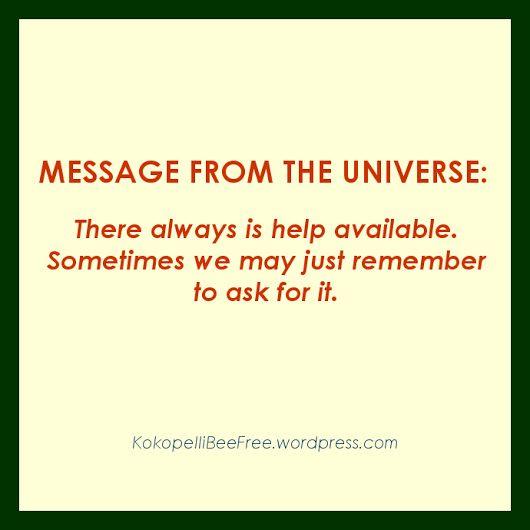 MESSAGE FROM THE UNIVERSE: #AskForHelp | #KokopelliBeeFree #KBFMessagesFromTheUniverse